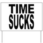 Time Sucks Yard Sign