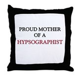 Proud Mother Of A HYPSOGRAPHIST Throw Pillow