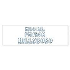 Kiss me: Hillsboro Bumper Sticker