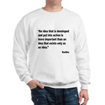 Buddha Idea Into Action Quote (Front) Sweatshirt