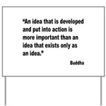 Buddha Idea Into Action Quote Yard Sign
