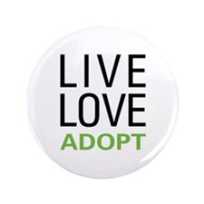 "Live Love Adopt 3.5"" Button"