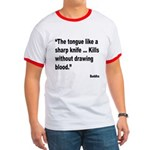 Buddha Sharp Tongue Quote Ringer T