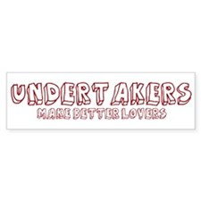 Undertakers make better lover Bumper Stickers