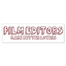 Film Editors make better love Bumper Sticker