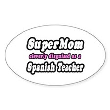 """SuperMom..Spanish Teacher"" Oval Decal"