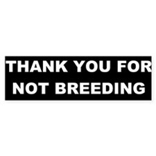 THANK YOU FOR NOT BREEDING