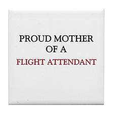 Proud Mother Of A FLIGHT ATTENDANT Tile Coaster