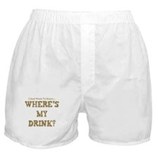WHERE'S MY DRINK? Boxer Shorts