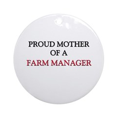 Proud Mother Of A FARM MANAGER Ornament (Round)