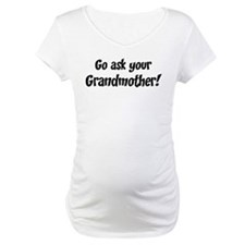 Go Ask Your Grandmother Shirt