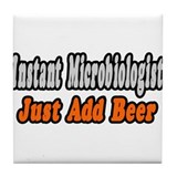 """Microbiologist..Add Beer"" Tile Coaster"