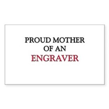 Proud Mother Of An ENGRAVER Rectangle Decal