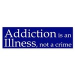 Addiction is an Illness (bumper sticker)