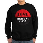 LOVE SO GAY Sweatshirt (dark)
