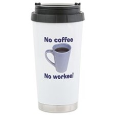 No Coffee, No Workee! Ceramic Travel Mug