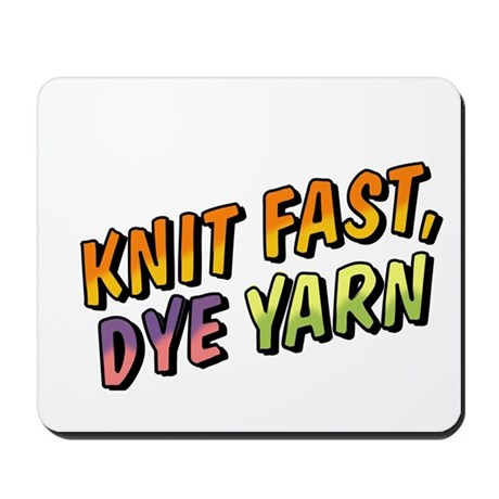 Knit Fast, Dye Yarn Mousepad