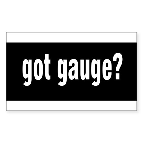 Got Gauge? Rectangle Sticker