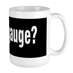 Got Gauge? Large Mug