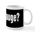 Got Gauge? Mug