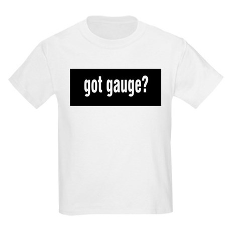 Got Gauge? Kids Light T-Shirt
