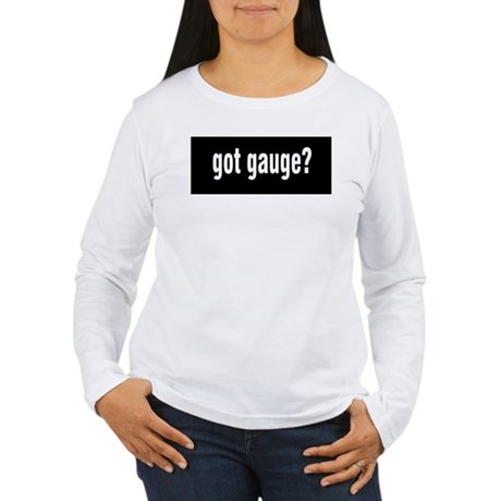 Got Gauge? Women's Long Sleeve T-Shirt