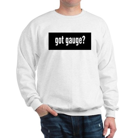 Got Gauge? Sweatshirt
