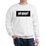 Got Gauge? Sweatshirt