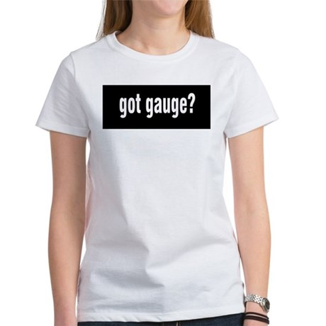 Got Gauge? Women's T-Shirt