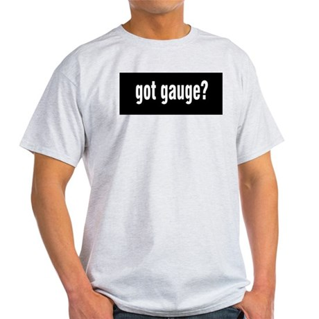Got Gauge? Light T-Shirt