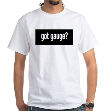 Got Gauge? White T-Shirt