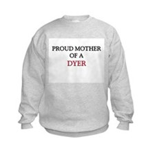 Proud Mother Of A DYER Sweatshirt