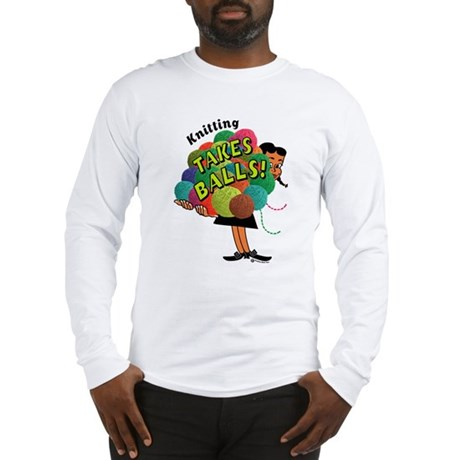 Knitting Takes Balls Long Sleeve T-Shirt