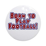 Born to Play Football Ornament (Round)