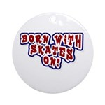 Born with Skates On Ornament (Round)