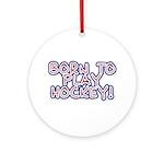 Born to Play Hockey Ornament (Round)