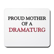 Proud Mother Of A DRAMATURG Mousepad