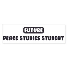 Future Peace Studies Student Bumper Bumper Sticker