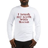 I BRUSH MY TEETH WITH BACON Long Sleeve T-Shirt