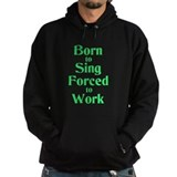 Born to Sing Forced to Work Hoody