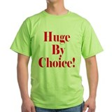Huge By Choice! T-Shirt