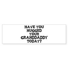 Hugged Your Granddaddy Bumper Car Sticker