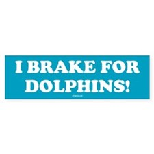 I Brake for Dolphins Bumper Bumper Sticker