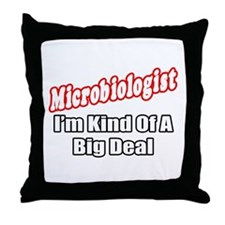 """Microbiologist..Big Deal"" Throw Pillow"