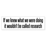 They call it research Bumper Bumper Sticker