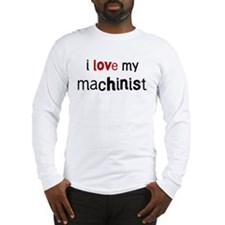I love my Machinist Long Sleeve T-Shirt