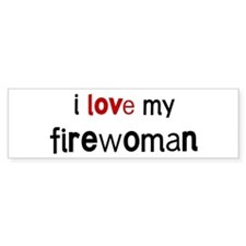 I love my Firewoman Bumper Bumper Sticker