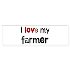I love my Farmer Bumper Bumper Sticker