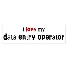 I love my Data Entry Operator Bumper Bumper Sticker