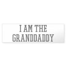 I am the Granddaddy Bumper Sticker (50 pk)